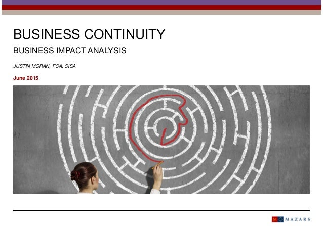 BUSINESS CONTINUITY BUSINESS IMPACT ANALYSIS JUSTIN MORAN, FCA, CISA June 2015