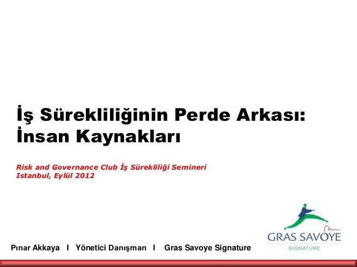 İş Sürekliliğinin Perde Arkası: İnsan Kaynakları Risk and Governance Club İş Sürekliliği Semineri Istanbul, Eylül 2012Pına...