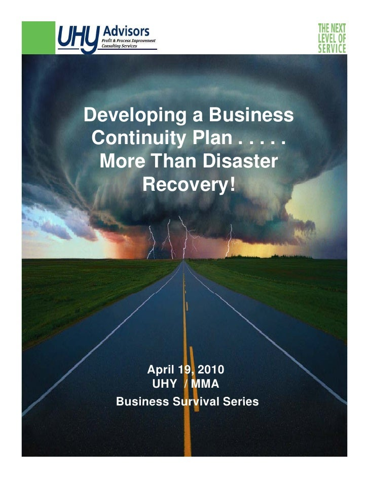 Developing a Business  Continuity Plan . . . . .   More Than Disaster       Recovery!             April 19, 2010          ...