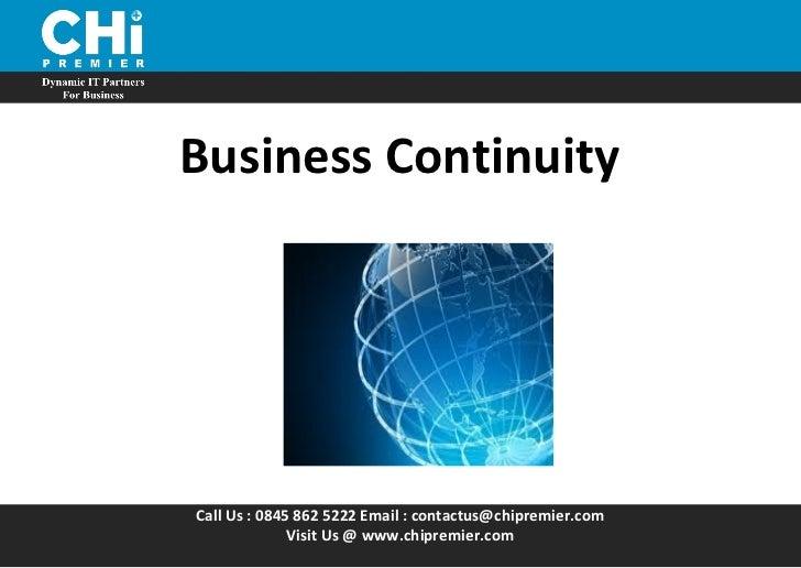 Call Us : 0845 862 5222 Email : contactus@chipremier.com Visit Us @ www.chipremier.com Business Continuity