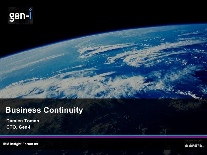Business Continuity Damien Toman CTO, Gen-i IBM Insight   Forum 09   ®