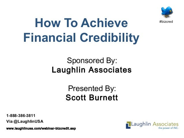 #bizcred 1-888-386-3811 Via @LaughlinUSA www.laughlinusa.com/webinar-bizcredit.asp How To Achieve Financial Credibility Sp...