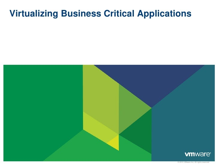 Virtualizing Business Critical Applications                                       © 2010 VMware Inc. All rights reserved