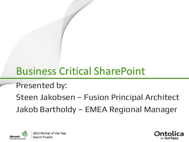 Business Critical SharePointPresented by:Steen Jakobsen – Fusion Principal ArchitectJakob Bartholdy – EMEA Regional Manager