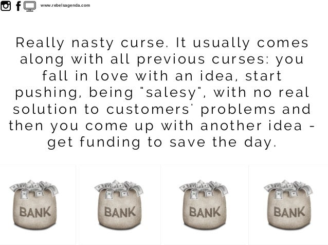 """Really nasty curse. It usually comes along with all previous curses: you fall in love with an idea, start pushing, being """"..."""