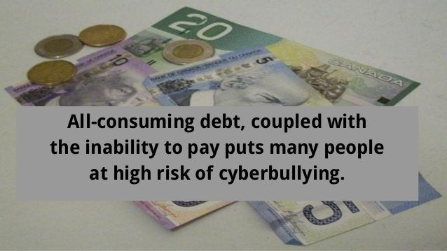 All-consuming debt, coupled with the inability to pay puts many people at high risk of cyberbullying.