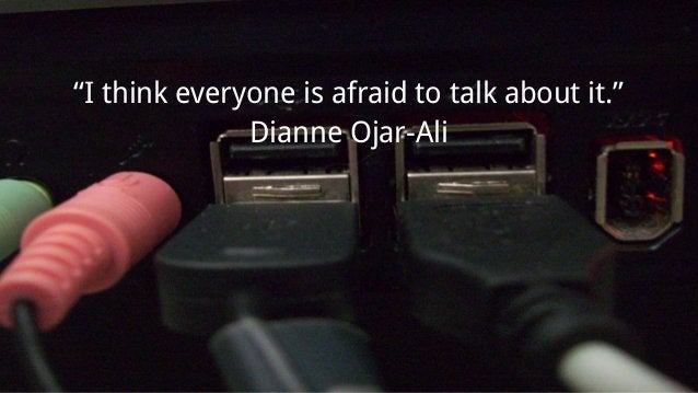 """I think everyone is afraid to talk about it."" Dianne Ojar-Ali"