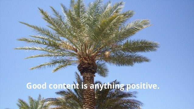 Good content is anything positive.