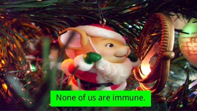 None of us are immune.