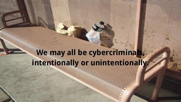 We may all be cybercriminals, intentionally or unintentionally.