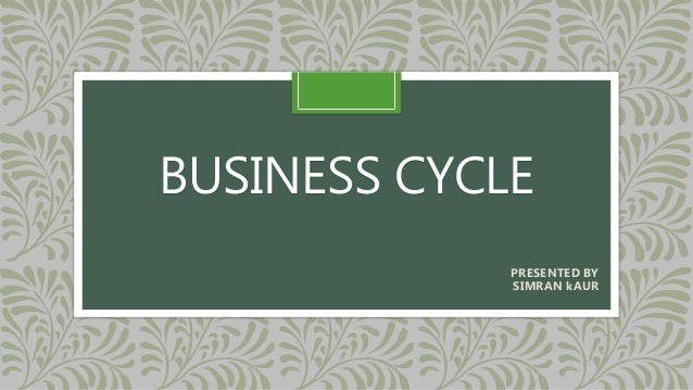 BUSINESS CYCLE PRESENTED BY SIMRAN kAUR