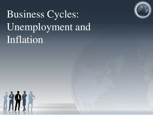 Business Cycles:  Unemployment and  Inflation