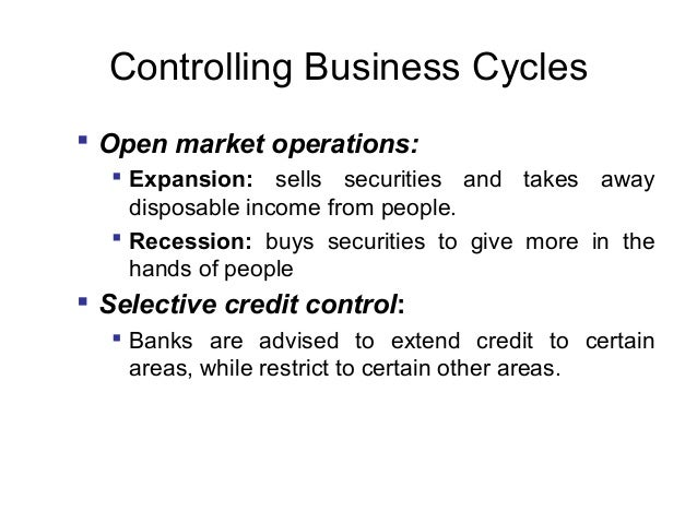 Controlling Business Cycles  Open market operations:  Expansion: sells securities and takes away disposable income from ...