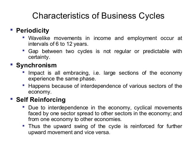 Characteristics of Business Cycles  Periodicity  Wavelike movements in income and employment occur at intervals of 6 to ...