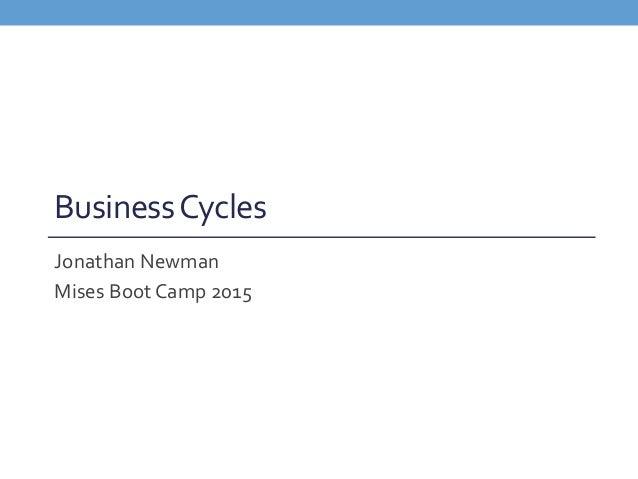 BusinessCycles Jonathan Newman Mises Boot Camp 2015