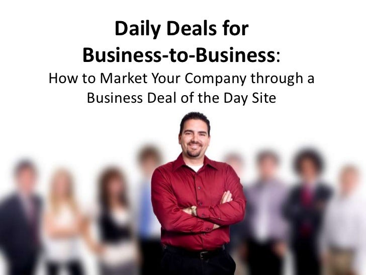 Daily Deals for <br />Business-to-Business: <br />How to Market Your Company through a Business Deal of the Day Site<br />
