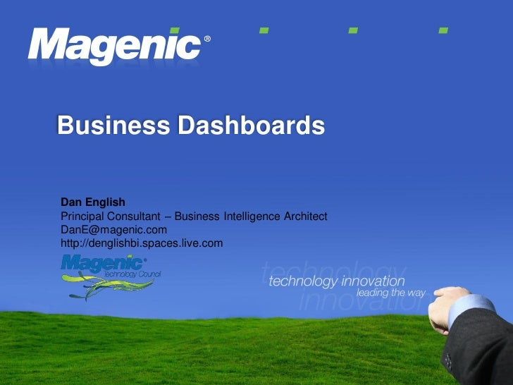 Business Dashboards  Dan English Principal Consultant – Business Intelligence Architect DanE@magenic.com http://denglishbi...