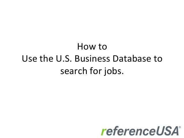 How	   to	    Use	   the	   U.S.	   Business	   Database	   to	    search	   for	   jobs.