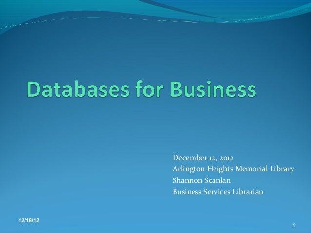 December 12, 2012           Arlington Heights Memorial Library           Shannon Scanlan           Business Services Libra...