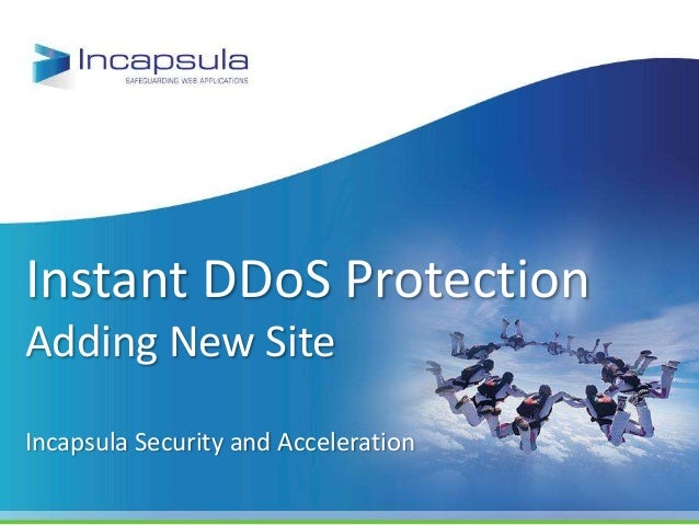 Instant DDoS ProtectionAdding New SiteIncapsula Security and Acceleration
