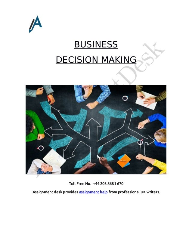 business deicison making Decision making affects just about every aspect of life, from personal matters to business project management the same or similar concepts apply in just about all decision-making situations.