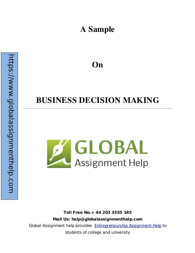 Sample Report On Business Decision Making. Toll Free No.+ 44 203 3555 345  Mail Us: Help@globalassignmenthelp.