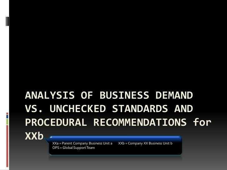 ANALYSIS OF BUSINESS DEMAND VS. UNCHECKED STANDARDS AND PROCEDURAL RECOMMENDATIONS for XXb XXa = Parent Company Business U...