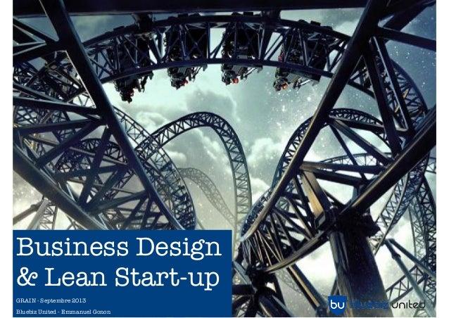 Business Design & Lean Start-up GRAIN - Septembre 2013 Bluebiz United - Emmanuel Gonon