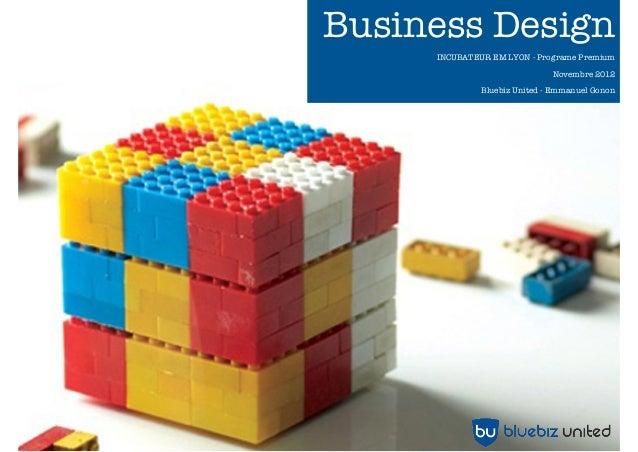 Business Design     INCUBATEUR EM LYON - Programe Premium                              Novembre 2012              Bluebiz ...