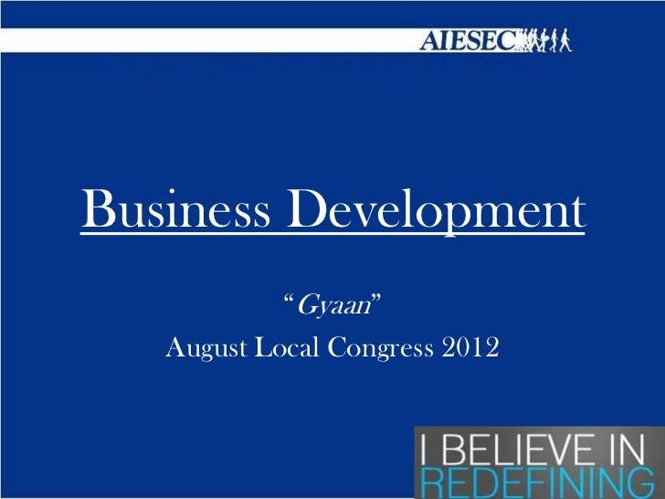 """Business Development            """"Gyaan""""   August Local Congress 2012"""