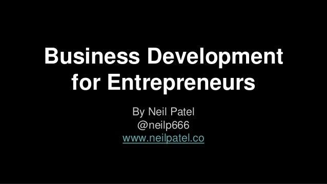 Business Development for Entrepreneurs By Neil Patel @neilp666 www.neilpatel.co