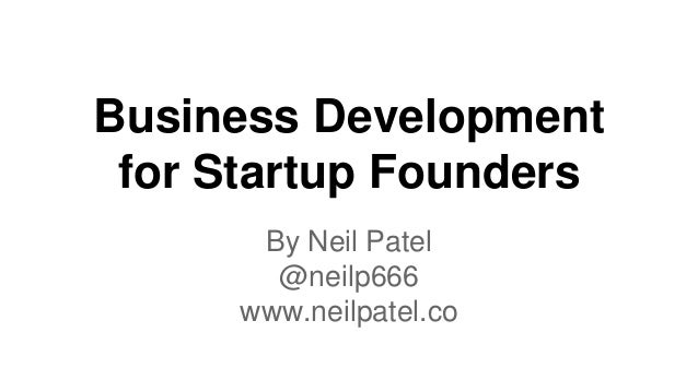 Business Development for Startup Founders By Neil Patel @neilp666 www.neilpatel.co