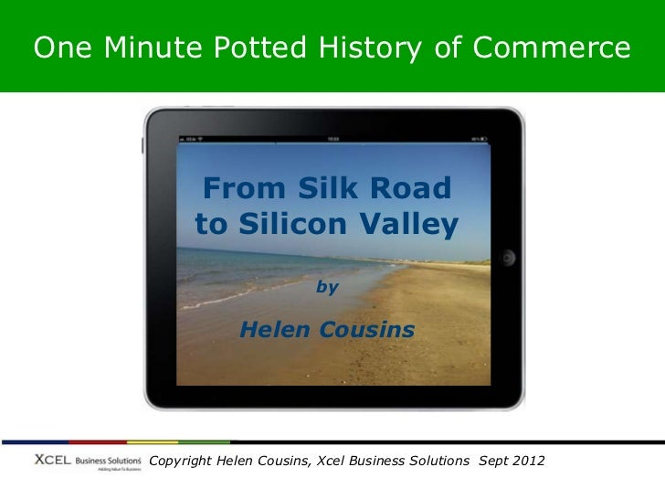 One Minute Potted History of Commerce                From Silk Road               to Silicon Valley                       ...