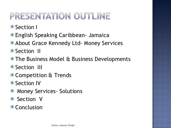 <ul><li>Section I </li></ul><ul><li>English Speaking Caribbean- Jamaica  </li></ul><ul><li>About Grace Kennedy Ltd- Money ...