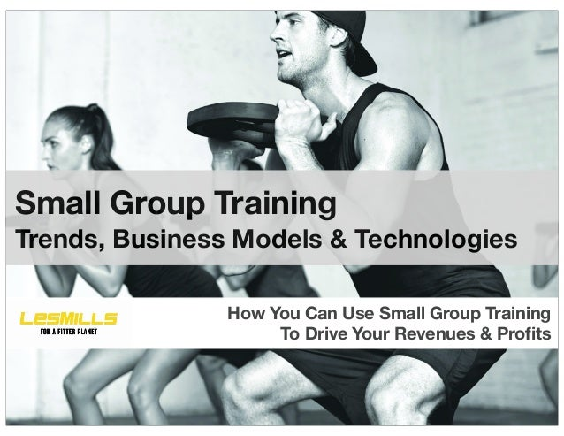 Small Group TrainingTrends, Business Models & Technologies                How You Can Use Small Group Training            ...