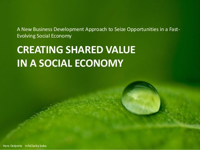 CREATING SHARED VALUEIN A SOCIAL ECONOMYA New Business Development Approach to Seize Opportunities in a Fast-Evolving Soci...