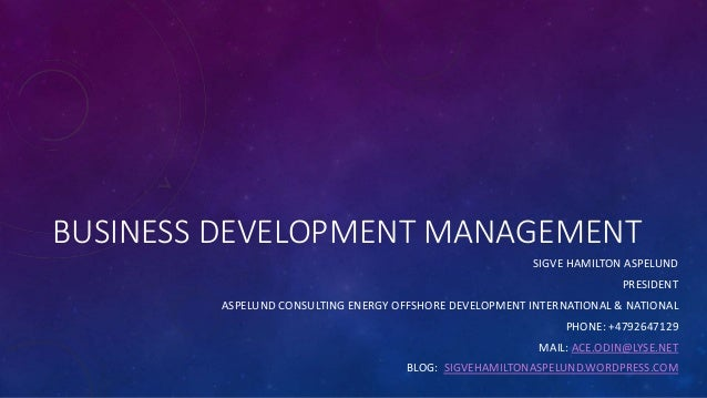 BUSINESS DEVELOPMENT MANAGEMENT  SIGVE HAMILTON ASPELUND  PRESIDENT  ASPELUND CONSULTING ENERGY OFFSHORE DEVELOPMENT INTER...