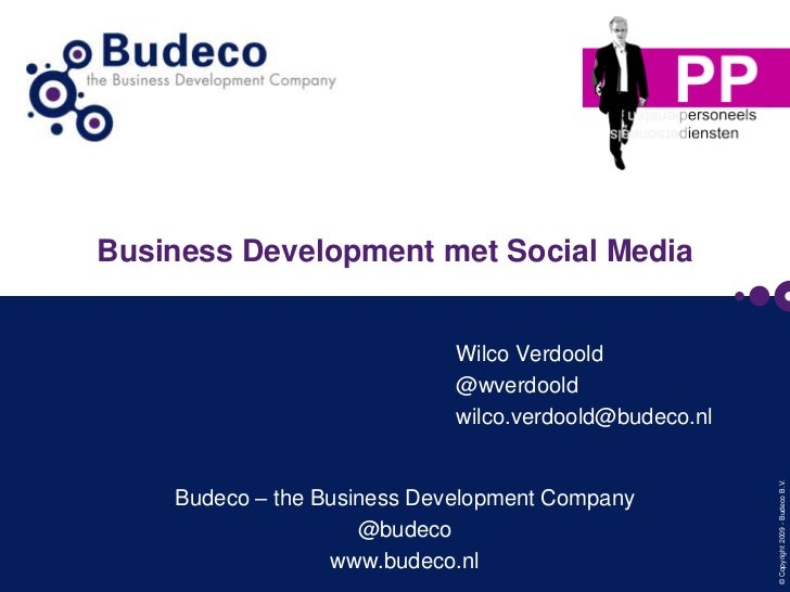 Business Development met Social Media<br />Wilco Verdoold<br />@wverdoold<br />wilco.verdoold@budeco.nl<br />Budeco – the ...