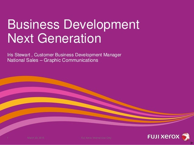 Business Development Next Generation Iris Stewart , Customer Business Development Manager National Sales – Graphic Communi...