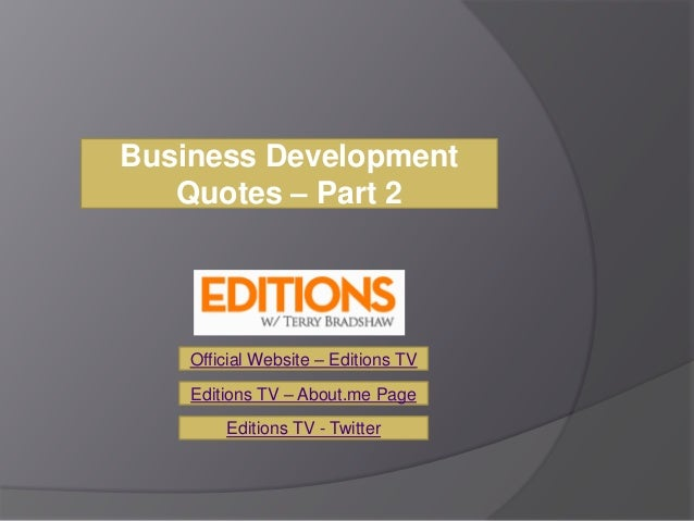 Business Development   Quotes – Part 2    Official Website – Editions TV    Editions TV – About.me Page        Editions TV...