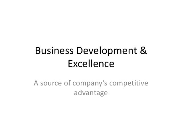 Business Development & Excellence A source of company's competitive advantage