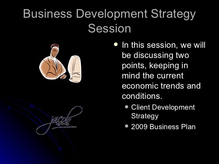 Business Development Strategy          Session                  In this session, we will                   be discussing ...