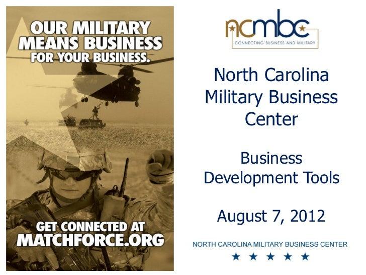 North CarolinaMilitary Business      Center    BusinessDevelopment Tools August 7, 2012