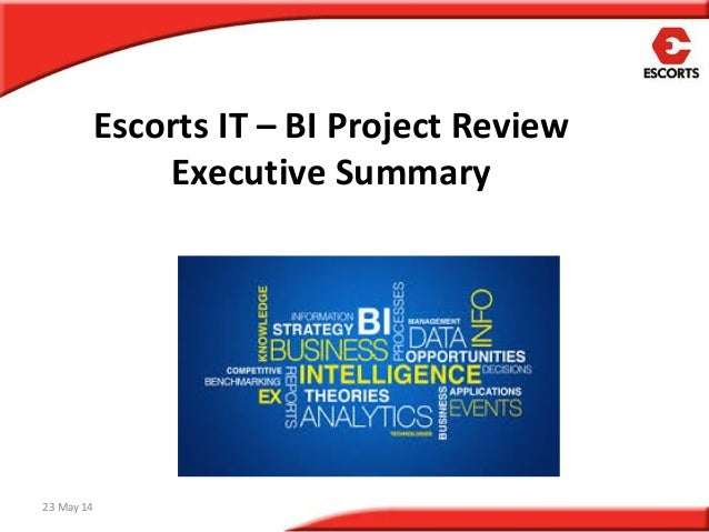 Escorts IT – BI Project Review Executive Summary 23 May 14