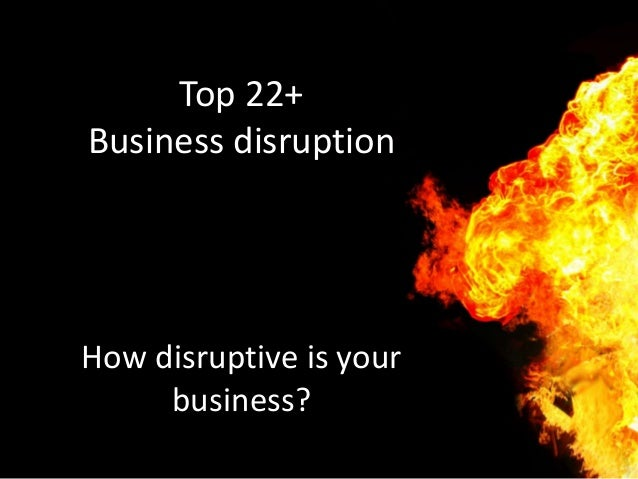 Top 22+ Business disruption How disruptive is your business?