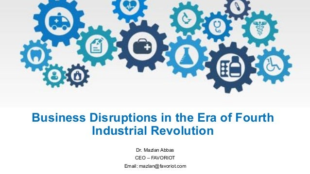 Business Disruptions in the Era of Fourth Industrial Revolution Dr. Mazlan Abbas CEO – FAVORIOT Email: mazlan@favoriot.com