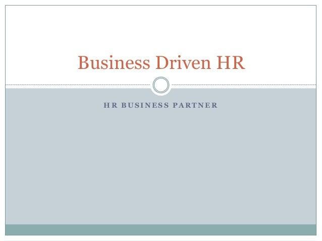 Business Driven HR HR BUSINESS PARTNER