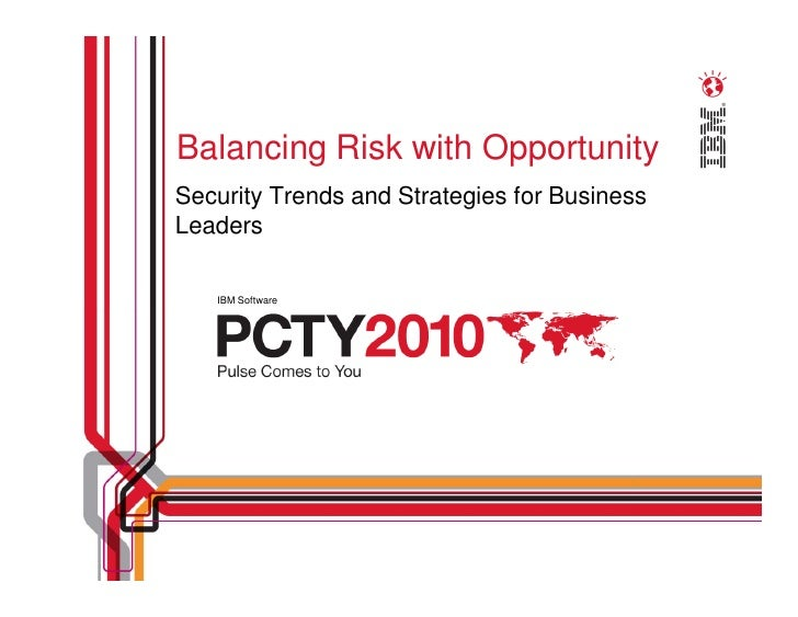Balancing Risk with Opportunity Security Trends and Strategies for Business Leaders     IBM Software