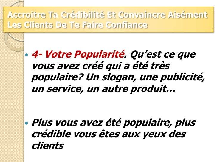 Accroitre Ta Crédibilité Et Convaincre Aisément Les Clients De Te Faire Confiance<br />4- Votre Popularité. Qu'est ce que ...