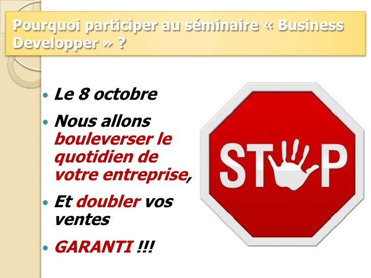 Pourquoi participer au séminaire «Business Developper» ?<br />Le 8 octobre<br />Nous allons bouleverser le quotidien de ...